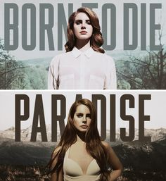 Born to die. Paradise. -Lana Del Rey Want these words tattooed