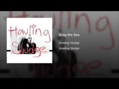 Track of the Day – HOWLING SLUDGE – Drag the Sea – Rock And Roll