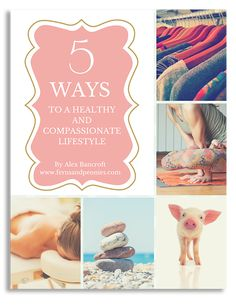 5 Ways to a Healthy and Compassionate Lifestyle. Free download brought to you by Ferns & Peonies! www.fernsandpeonies.com