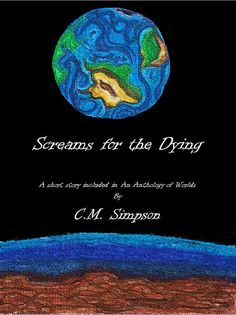 Even banshees have a place in the universe. Screams for the Dying takes the banshee myth to the stars. Approximately 2,500 words long, Screams for the Dying is released in early September 2012, and is the fifth short story in the fourth Simpson Anthology - An Anthology of Worlds.