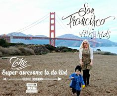 San Fran with Kids ... The super awesome to do list #sanfrancisco
