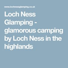 Loch Ness Glamping - glamorous camping by Loch Ness in the highlands