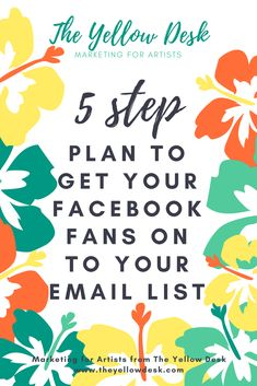 5 Step Plan to Get Your Fans from Facebook on to Your Email List - The Yellow Desk