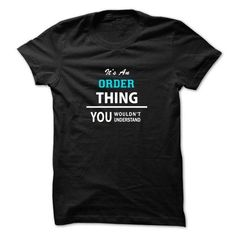 Its an ORDER thing, you wouldnt understand - #summer tee #tshirt text. WANT IT => https://www.sunfrog.com/LifeStyle/Its-an-ORDER-thing-you-wouldnt-understand.html?68278