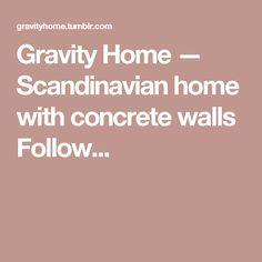 Gravity Home — Scandinavian home with concrete walls Follow...