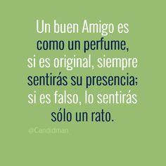 """""""Un buen #Amigo es como un #Perfume, si es original, siempre sentirás su presencia; si es falso, lo sentirás sólo un rato."""" #Citas #Frases @Candidman"""