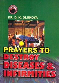 Prayers to Destroy Diseases and Infirmities - Kindle edition by Dr. D. K. Olukoya. Religion & Spirituality Kindle eBooks @ Amazon.com.