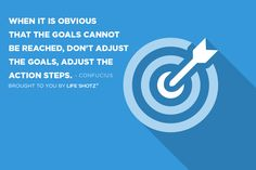 When it is obvious that the goals cannot be reached, do not adjust the goals, adjust the action steps. - Confucius