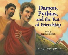 Damon, Pythias, and the Test of Friendship. Good book for little boys to learn about loyalty.