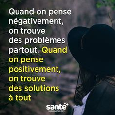 When you think negatively, you find problems everywhere. When you think positively, you find solutions to everything.
