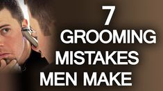 7 Grooming Mistakes Men Make | Male Grooming Tips Every Guy Needs To Be More Attractive