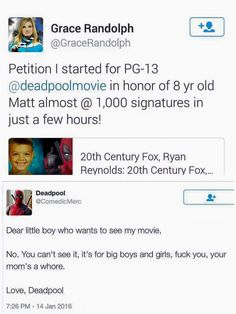 Deadpool wouldn't be Deadpool with a PG-13 rating. Wait till you're 18, kid.