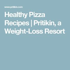 Healthy Pizza Recipes | Pritikin, a Weight-Loss Resort Healthy Pizza Recipes, Grapefruit Diet, Weight Loss, How To Plan, Blog, Blogging, Loosing Weight, Losing Weight, Loose Weight