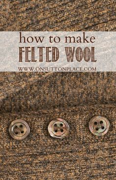 How To Make Felted Wool 2019 How to Make Felted Wool from a wool sweater by On Sutton Place. Full link: www.onsuttonplace The post How To Make Felted Wool 2019 appeared first on Wool Diy. Felted Wool Crafts, Yarn Crafts, Felt Crafts, Fabric Crafts, Sewing Crafts, Sewing Projects, Felt Projects, Upcycled Crafts, Diy Projects