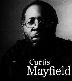 Curtis Lee Mayfield (June 3, 1942 ~ Chicago, Illinois – December 26, 1999~ Roswell, Georgia) was an American soul, R&B, and funk singer-songwriter, guitarist, and record producer. Mayfield is regarded as a pioneer of funk and of politically conscious African-American music. Cause of Death: Diabetes mellitus