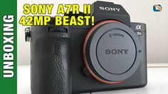 Sony A7RII 42 MegaPixel Beast Unboxing & First Look