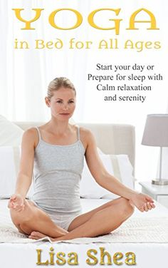 Yoga in Bed for All Ages by Lisa Shea http://www.amazon.com/dp/B019TFIMHY/ref=cm_sw_r_pi_dp_9Moaxb0YNG97N