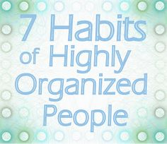 operation organization: 7 Habits of Highly Organized People