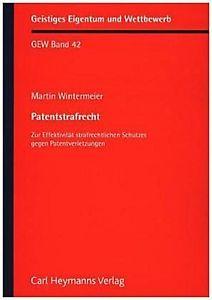 Patentstrafrecht : Zur Effektivität strafrechtlichen Schutzes gegen Patentverletzungen / Martin Johannes Wintermeier.    Carl Heymanns, 2015