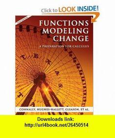 Functions Modeling Change A Preparation for Calculus (9780470039199) Eric Connally, Deborah Hughes-Hallett, Andrew M. Gleason , ISBN-10: 0470039191  , ISBN-13: 978-0470039199 ,  , tutorials , pdf , ebook , torrent , downloads , rapidshare , filesonic , hotfile , megaupload , fileserve