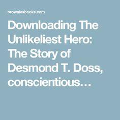 Downloading The Unlikeliest Hero: The Story of Desmond T. Doss, conscientious… Desmond Doss