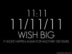 11/11/11 *Made my wish, did you make yours?*