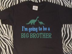 I'm going to be a BIG BROTHER dinosaur t-shirt / shirt for boy - any size from toddler to youth by Ilove2sparkle on Etsy https://www.etsy.com/listing/218467150/im-going-to-be-a-big-brother-dinosaur-t