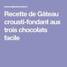 Recette de Gâteau crousti-fondant aux trois chocolats facile