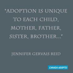 """""""Adoption is unique to each child, mother, father, sister, brother..."""" #adoption"""