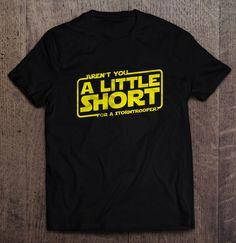 Star Wars - Aren't You A Little Short For A Stormtrooper T Shirt