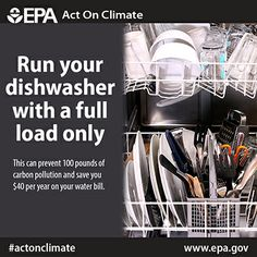Run your dishwasher with a full load only to prevent 100 lbs of carbon pollution and save $40 annually on utility bills. #ActOnClimate