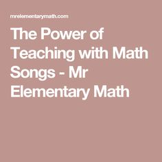 The Power of Teaching with Math Songs - Mr Elementary Math