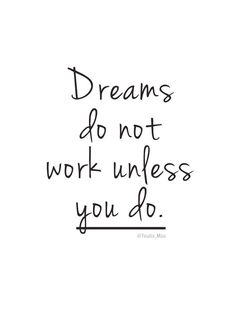 Dreams do not work unless you do | Inspirational Quotes