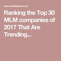 Ranking the Top 30 MLM companies of 2017 That Are Trending...