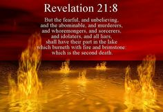Revelation 21:8  A believer just told me unbelievers aren't sent to hell. I then had to quote from their own bible. Aaawkwaaard! Lol!