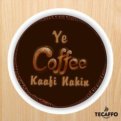 """""""Ye Coffee Kaafi Nahin"""" When a cup of coffee is not enough."""