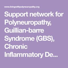 Support network for Polyneuropathy, Guillian-barre Syndrome (GBS), Chronic Inflammatory Demyelinating Polyneuropathy (CIDP), and Charcot-Marie-Tooth (CMT) Chronic Inflammatory Demyelinating Polyneuropathy, Demyelinating Disease, Cidp, Barre, Tooth, Teeth