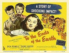 To the Ends of the Earth (1948) is an American crime film noir directed by Robert Stevenson and written by Sidney Buchman and Jay Richard Kennedy. The drama features Dick Powell, Signe Hasso, and others