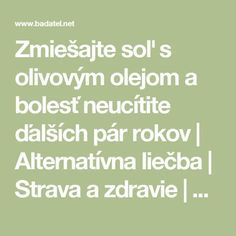 Zmiešajte soľ s olivovým olejom a bolesť neucítite ďalších pár rokov | Alternatívna liečba | Strava a zdravie | Choroby | Prírodná medicína Natural Remedies, Life Is Good, Health Fitness, Food And Drink, Healing, Let It Be, Tips, Nordic Interior, Hair