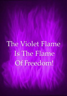 The Violet Flame is the Flame of Freedom!  Visit www.violetflame.com to learn more!