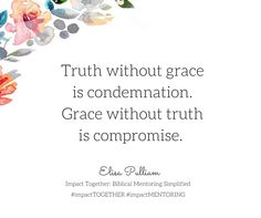 Truth without grace is condemnations. Grace without truth is compromise.