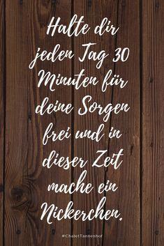 Genieße deine Zeit.  #quote #zitat #chalettannenhof #sprüche #spruch #sorgen #leben #glück Chalets, Proverbs Quotes, Life