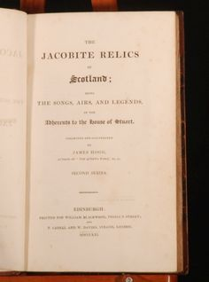 The Jacobite Relics of Scotland; Being the Songs, Airs, and Legends, of the Adherents to the House of Stuart Collected and Illustrated by James Hogg 1819-1821 - Edinburgh; Scotland History, Uk History, British History, Scottish Gaelic, Scottish Authors, James Hogg, House Of Stuart, Bonnie Prince Charlie, Dragonfly In Amber