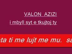 i mbyll syt te kujtoj ty..--  VAJTUSE  SHUM E MIR  VALON AZIZI