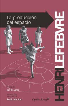 La Producción del espacio / Henri Lefebvre ; prólogo de Ion Martínez Lorea ; introducción y traducción de Emilio Martínez Gutiérrez Madrid : Capitán Swing, 2013