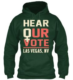 Hear Our Vote, Las Vegas, Nv Hoodie Forest Green S… #thefutureisfemale #womenmakehistory