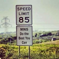MINIs definitely have a hard time sticking to speed limits. 85 mph happens in a hurry.