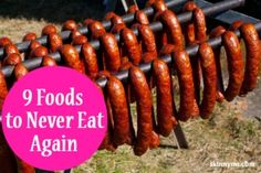 9 Foods to Never Eat. Start by replacing one of these unhealthy foods each week with a whole food. In just 9 weeks you will have eliminated all 9 from your life. Clean eating ROCKS!