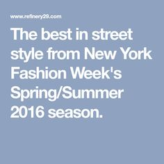 The best in street style from New York Fashion Week's Spring/Summer 2016 season.