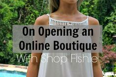 INTERVIEW: Opening an Online Boutique. Shop Fishie shares the non-technical side of owning your own online boutique.